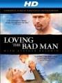 Любить плохого человека / Loving the Bad Man