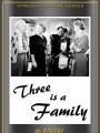 Трое - это семья / Three Is a Family