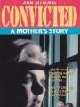 Осужденная: история матери / Convicted: A Mother`s Story