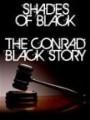 Оттенки черного: История Конрада Блэка / Shades of Black: The Conrad Black Story