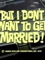 Я не хочу жениться! / But I Don`t Want to Get Married!