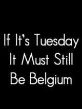 Если сегодня вторник, это все еще должна быть Бельгия / If It`s Tuesday, It Still Must Be Belgium