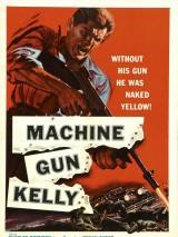 Пулеметчик Келли / Machine-Gun Kelly