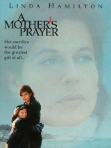 Материнская молитва / A Mother`s Prayer