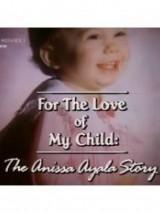 За любовь моего ребенка: История Аниссы Аялы / For the Love of My Child: The Anissa Ayala Story