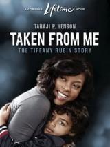 Похищенный сын: История Тиффани Рубин / Taken from Me: The Tiffany Rubin Story