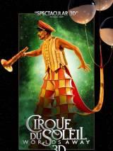 Cirque du Soleil: Сказочный мир в 3D / Cirque du Soleil: Worlds Away