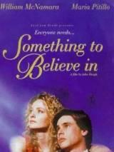 Верить во что-то / Something to Believe In