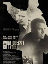 То, что не убивает тебя / What Doesn`t Kill You