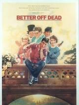 Уж лучше умереть / Better Off Dead...