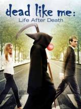 Мертвые как я: Жизнь после смерти / Dead Like Me: Life After Death