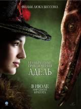 Необычайные приключения Адель / The Extraordinary Adventures of Adèle Blanc-Sec