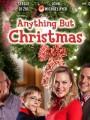 �����, ����� ��������� / Anything But Christmas