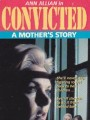 ����������: ������� ������ / Convicted: A Mother`s Story